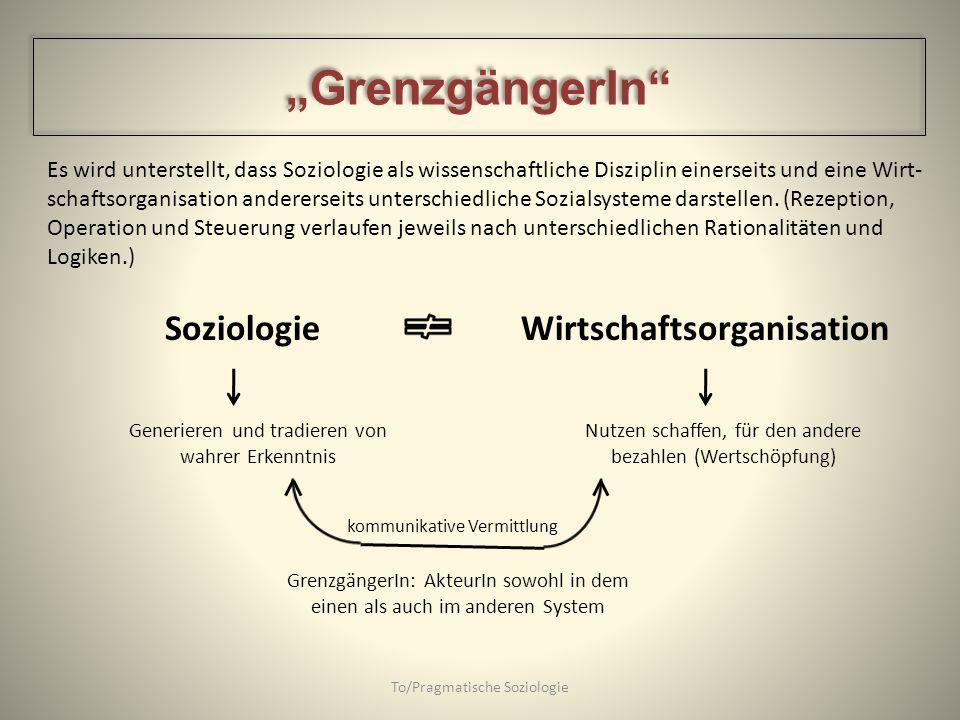 Es wird unterstellt, dass Soziologie als wissenschaftliche Disziplin einerseits und eine Wirt- schaftsorganisation andererseits unterschiedliche Sozia