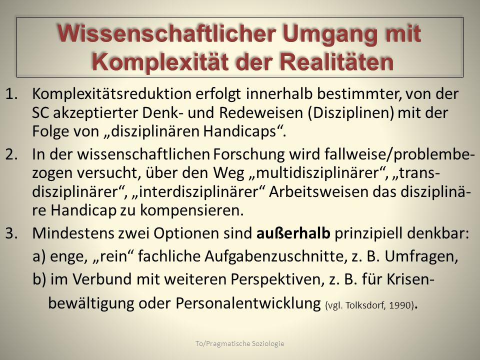 1.Komplexitätsreduktion erfolgt innerhalb bestimmter, von der SC akzeptierter Denk- und Redeweisen (Disziplinen) mit der Folge von disziplinären Handi