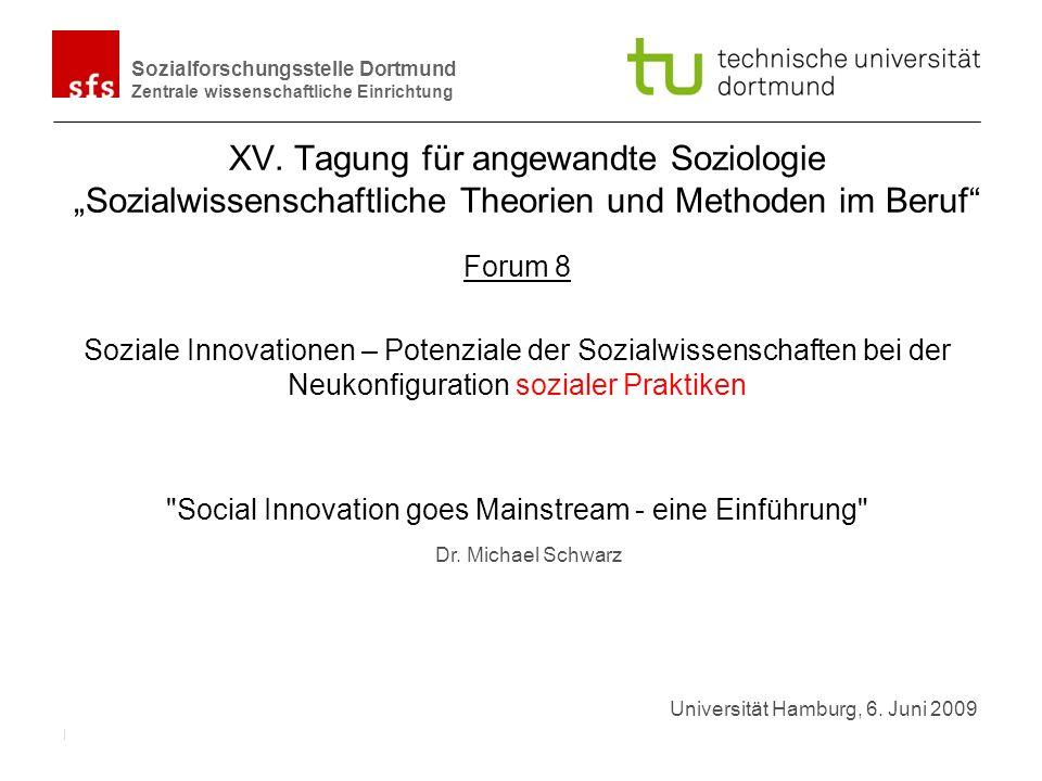 Name Autor | Ort und Datum Sozialforschungsstelle Dortmund Zentrale wissenschaftliche Einrichtung Social innovation moves from the margins to the mainstream Office of Social Innovation in the WhiteHouse 50 Mio.