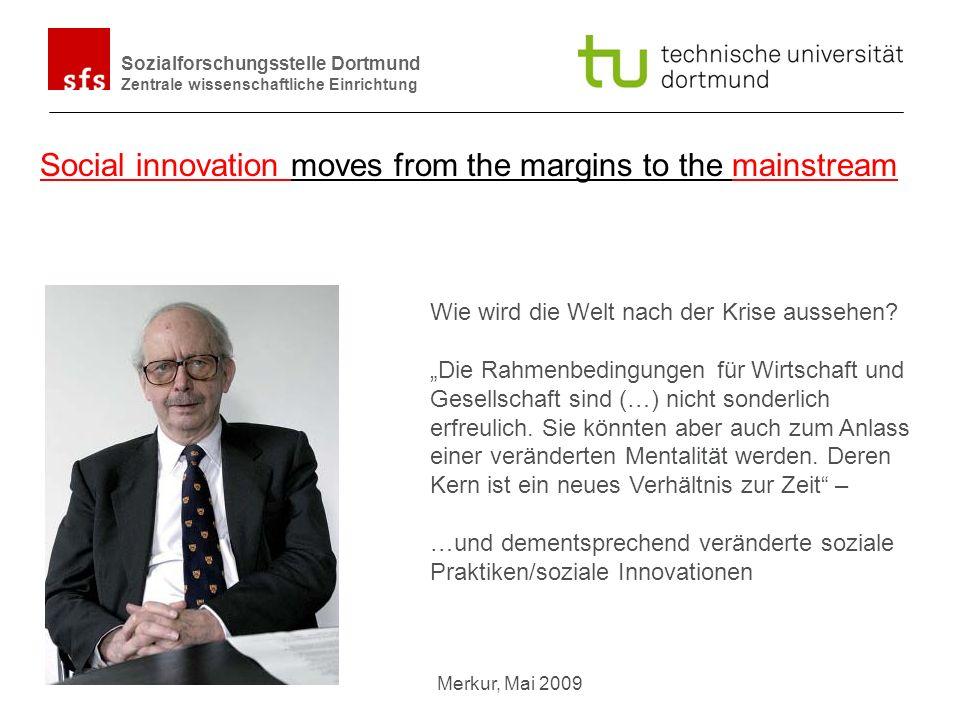 Name Autor | Ort und Datum Sozialforschungsstelle Dortmund Zentrale wissenschaftliche Einrichtung Social innovation moves from the margins to the mainstream Wie wird die Welt nach der Krise aussehen.