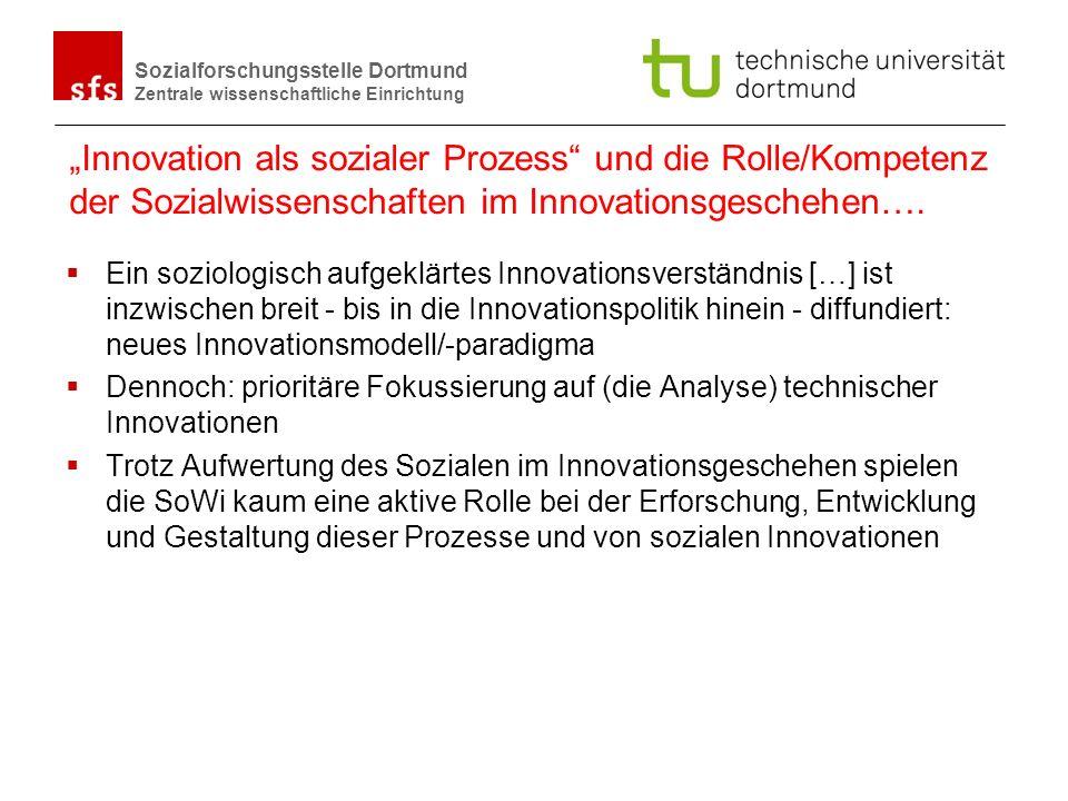 Name Autor | Ort und Datum Sozialforschungsstelle Dortmund Zentrale wissenschaftliche Einrichtung Innovation als sozialer Prozess und die Rolle/Kompet
