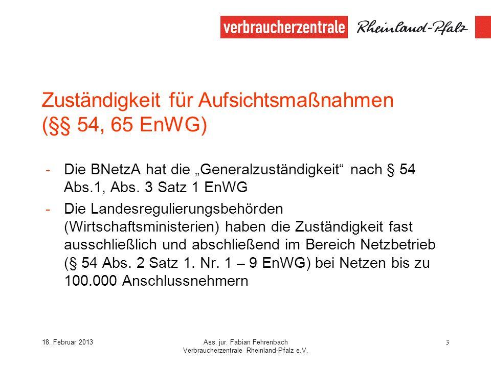 18. Februar 2013Ass. jur. Fabian Fehrenbach Verbraucherzentrale Rheinland-Pfalz e.V. 3 Zuständigkeit für Aufsichtsmaßnahmen (§§ 54, 65 EnWG) -Die BNet