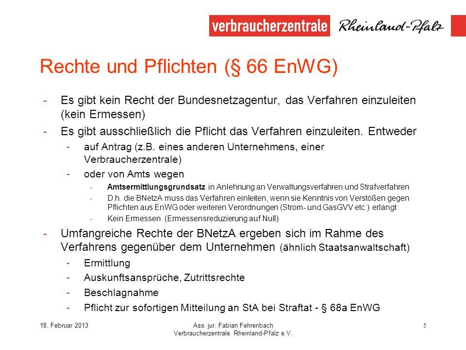 18. Februar 2013Ass. jur. Fabian Fehrenbach Verbraucherzentrale Rheinland-Pfalz e.V. 5 Rechte und Pflichten (§ 66 EnWG) -Es gibt kein Recht der Bundes