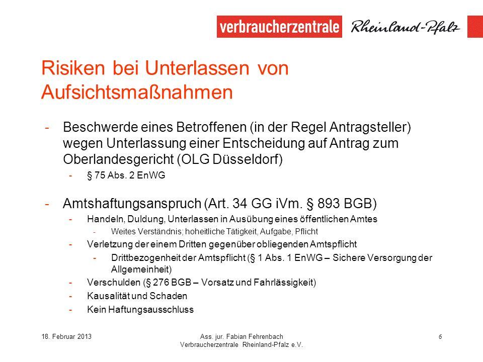 18. Februar 2013Ass. jur. Fabian Fehrenbach Verbraucherzentrale Rheinland-Pfalz e.V. 6 Risiken bei Unterlassen von Aufsichtsmaßnahmen -Beschwerde eine