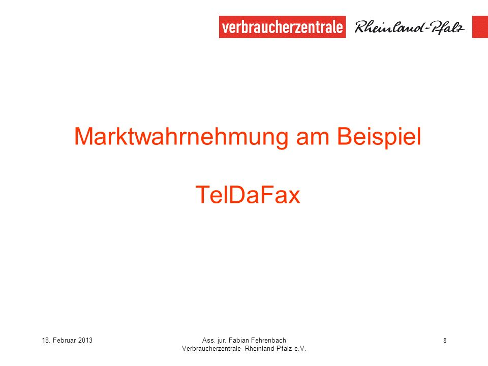 18. Februar 2013Ass. jur. Fabian Fehrenbach Verbraucherzentrale Rheinland-Pfalz e.V. 8 Marktwahrnehmung am Beispiel TelDaFax