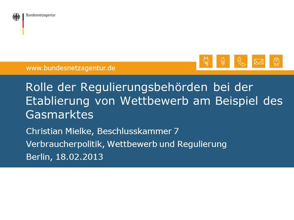 www.bundesnetzagentur.de Rolle der Regulierungsbehörden bei der Etablierung von Wettbewerb am Beispiel des Gasmarktes Christian Mielke, Beschlusskamme