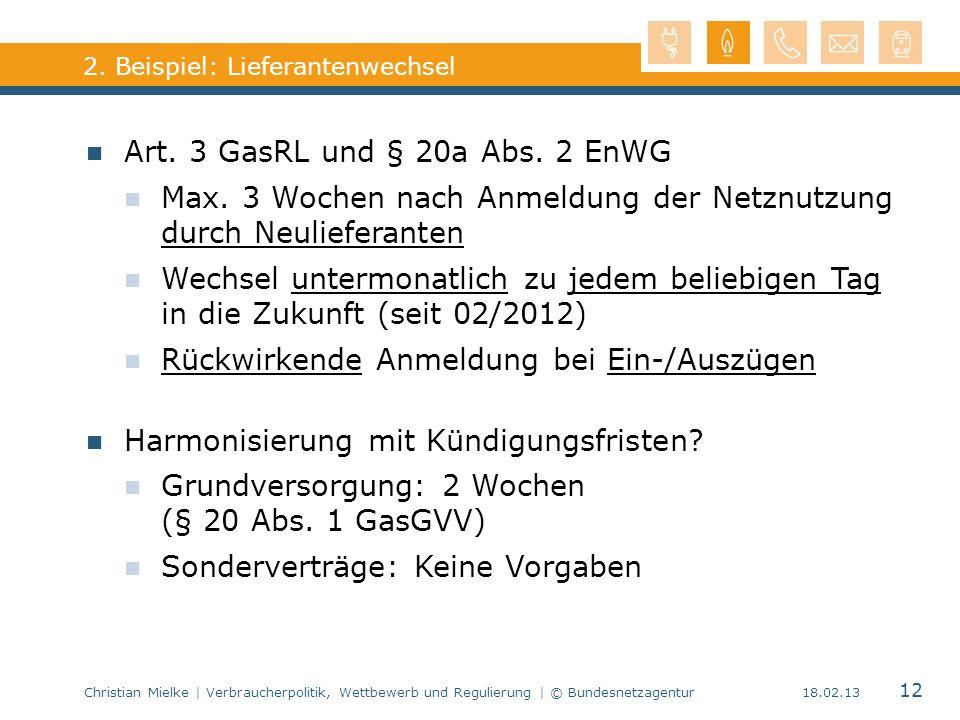 Christian Mielke | Verbraucherpolitik, Wettbewerb und Regulierung | © Bundesnetzagentur 12 18.02.13 2. Beispiel: Lieferantenwechsel Art. 3 GasRL und §