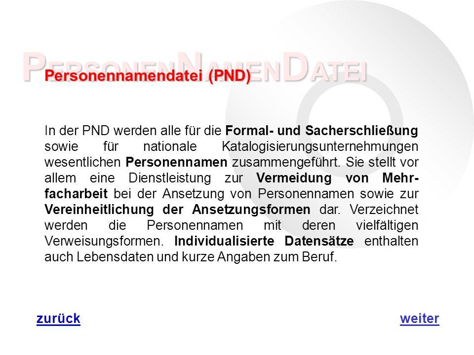 P ERSONEN N AMEN D ATEI Personennamendatei (PND) In der PND werden alle für die Formal- und Sacherschließung sowie für nationale Katalogisierungsunternehmungen wesentlichen Personennamen zusammengeführt.