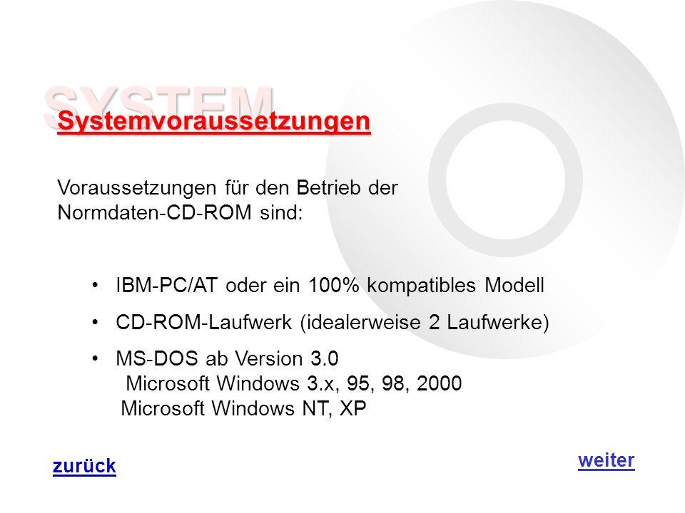 SYSTEM Systemvoraussetzungen Voraussetzungen für den Betrieb der Normdaten-CD-ROM sind: IBM-PC/AT oder ein 100% kompatibles Modell CD-ROM-Laufwerk (idealerweise 2 Laufwerke) MS-DOS ab Version 3.0 Microsoft Windows 3.x, 95, 98, 2000 Microsoft Windows NT, XP weiter zurück