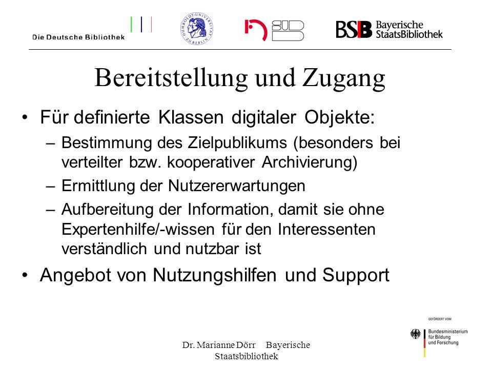 Dr. Marianne Dörr Bayerische Staatsbibliothek Bereitstellung und Zugang Für definierte Klassen digitaler Objekte: –Bestimmung des Zielpublikums (beson