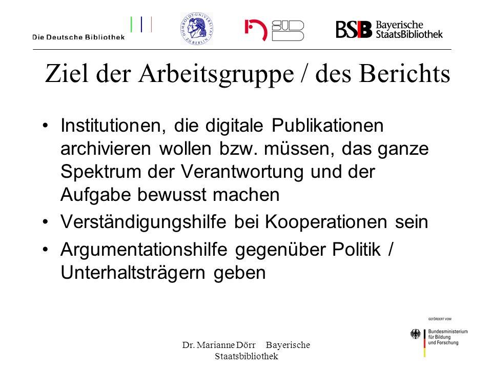 Dr. Marianne Dörr Bayerische Staatsbibliothek Ziel der Arbeitsgruppe / des Berichts Institutionen, die digitale Publikationen archivieren wollen bzw.