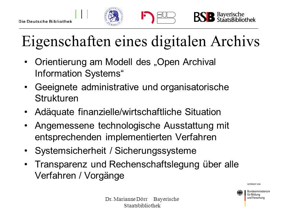 Dr. Marianne Dörr Bayerische Staatsbibliothek Eigenschaften eines digitalen Archivs Orientierung am Modell des Open Archival Information Systems Geeig