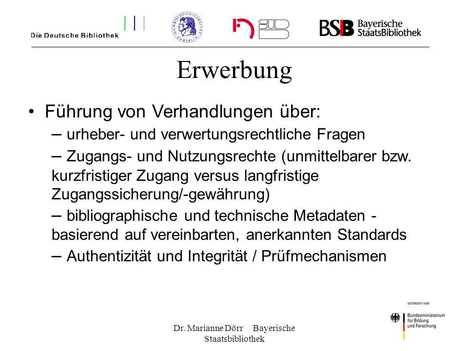 Dr. Marianne Dörr Bayerische Staatsbibliothek Erwerbung Führung von Verhandlungen über: – urheber- und verwertungsrechtliche Fragen – Zugangs- und Nut