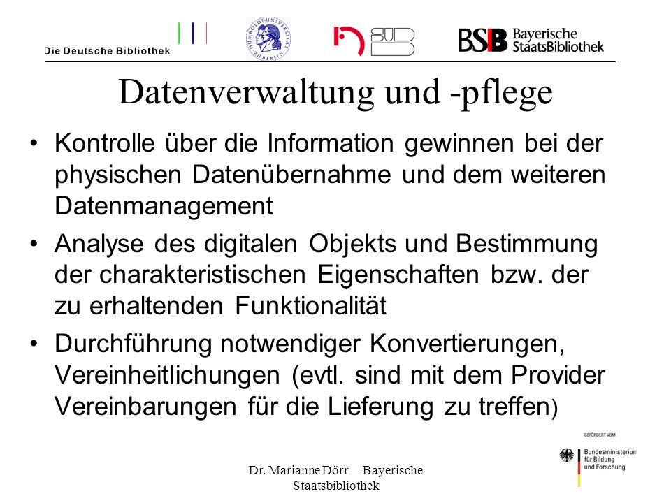 Dr. Marianne Dörr Bayerische Staatsbibliothek Datenverwaltung und -pflege Kontrolle über die Information gewinnen bei der physischen Datenübernahme un