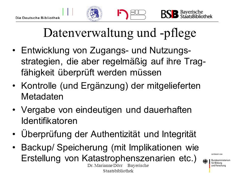 Dr. Marianne Dörr Bayerische Staatsbibliothek Datenverwaltung und -pflege Entwicklung von Zugangs- und Nutzungs- strategien, die aber regelmäßig auf i