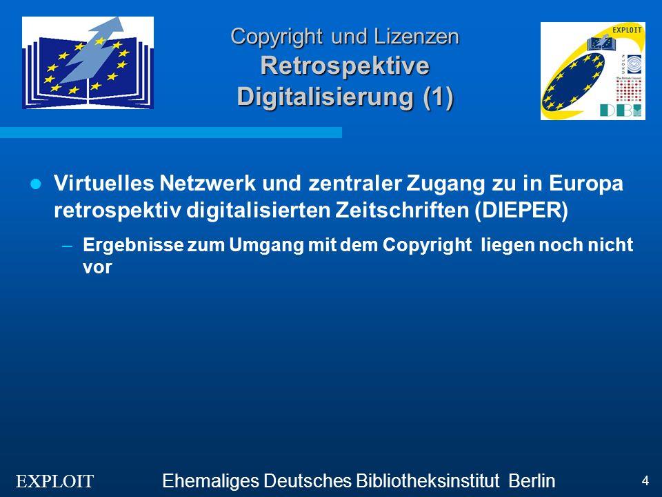 EXPLOIT Ehemaliges Deutsches Bibliotheksinstitut Berlin 5 Copyright und Lizenzen Retrospektive Digitalisierung(2) Entwicklung eines allgemeinen Modells zur Digitalisierung von Zeitungsausschnitten (LAURIN) 2 Probleme –Wer besitzt die Rechte für Zeitungsartikel aus der Zeit bevor es Multimedia gab.