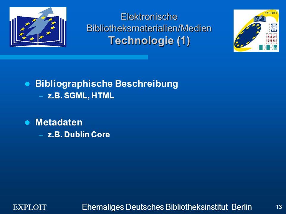 EXPLOIT Ehemaliges Deutsches Bibliotheksinstitut Berlin 13 Elektronische Bibliotheksmaterialien/Medien Technologie (1) Bibliographische Beschreibung –z.B.