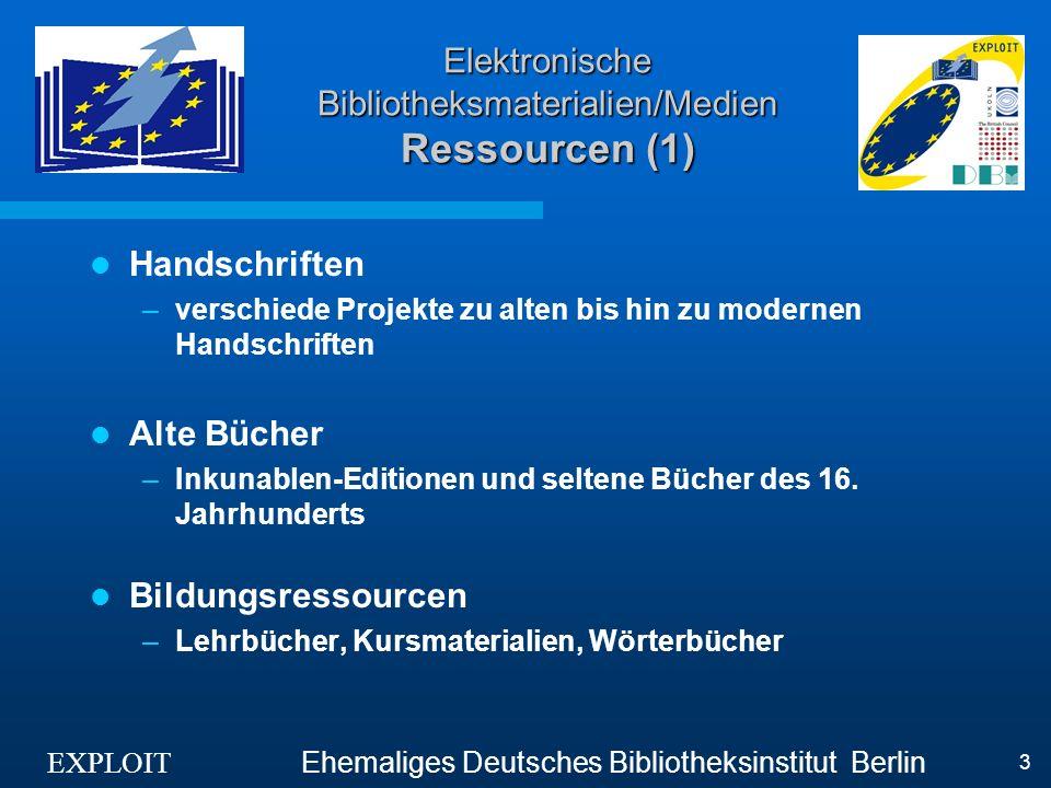 EXPLOIT Ehemaliges Deutsches Bibliotheksinstitut Berlin 14 Elektronische Bibliotheksmaterialien/Medien Technologie (2) Speichermedien –CD-ROM, WWW, Mikrofilm, Folien Datenformate – Datenformate für Texte, Bilder, Audio, Video