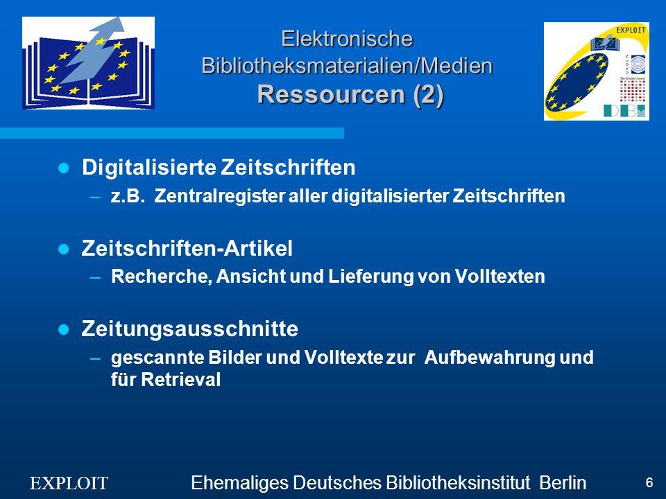 EXPLOIT Ehemaliges Deutsches Bibliotheksinstitut Berlin 6 Elektronische Bibliotheksmaterialien/Medien Ressourcen (2) Digitalisierte Zeitschriften –z.B.