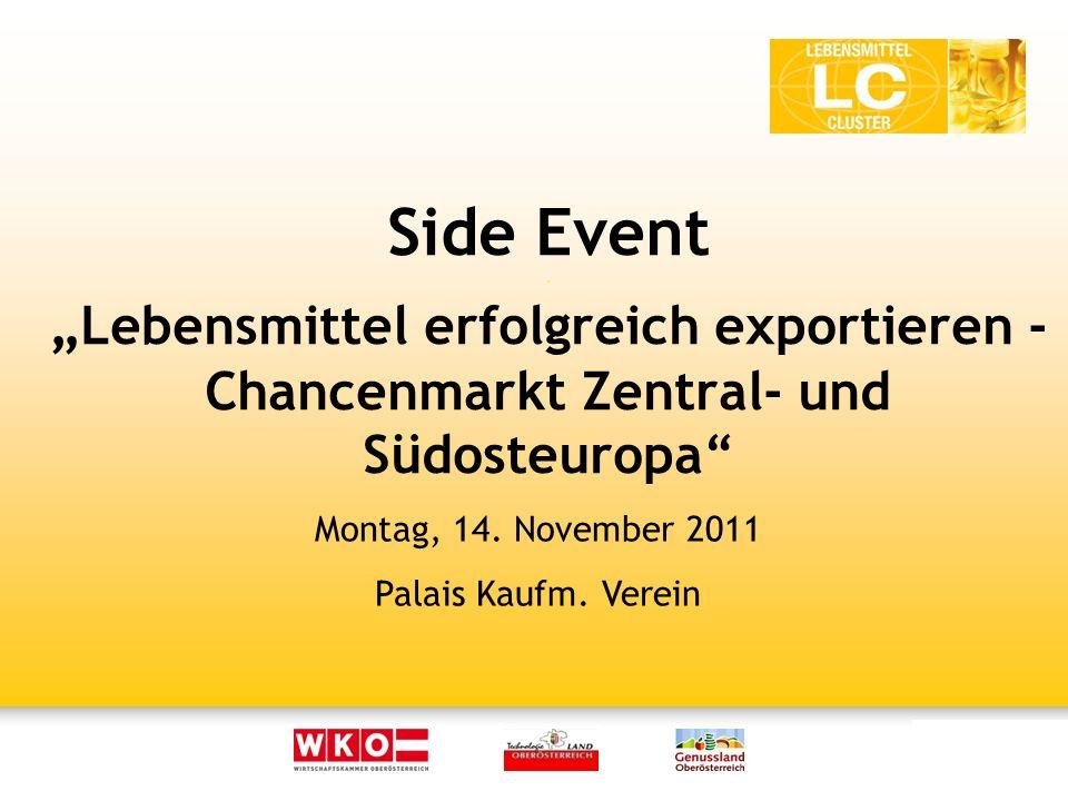 Side Event. Lebensmittel erfolgreich exportieren - Chancenmarkt Zentral- und Südosteuropa Montag, 14. November 2011 Palais Kaufm. Verein