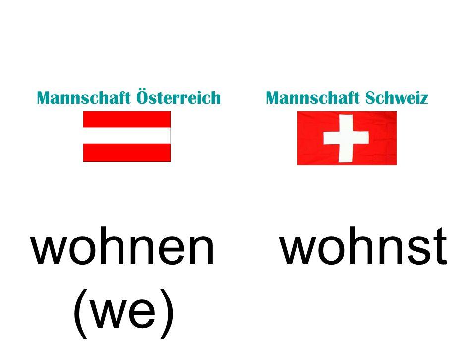 Mannschaft ÖsterreichMannschaft Schweiz wohnen (we) wohnst