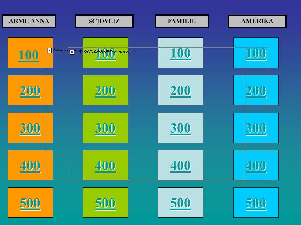 100 200 400 300 400 ARME ANNASCHWEIZFAMILIE AMERIKA 300 200 400 200 100 500 100
