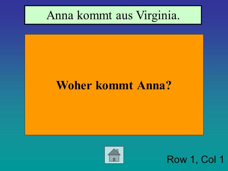 Row 1, Col 1 Woher kommt Anna? Anna kommt aus Virginia.