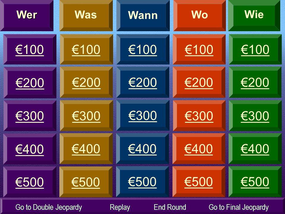 300 200 100 300 100 200 100 200 300 100 200 300 100 400 500 400 500 400 500 400 500 400 500 200 300Wer Wann Wo Wie Was Go to Final JeopardyGo to Double JeopardyReplayEnd Round