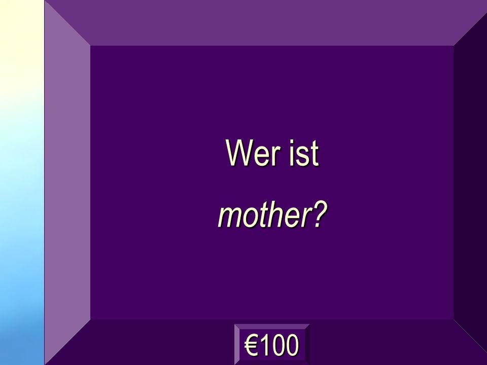 Wer ist mother? 100