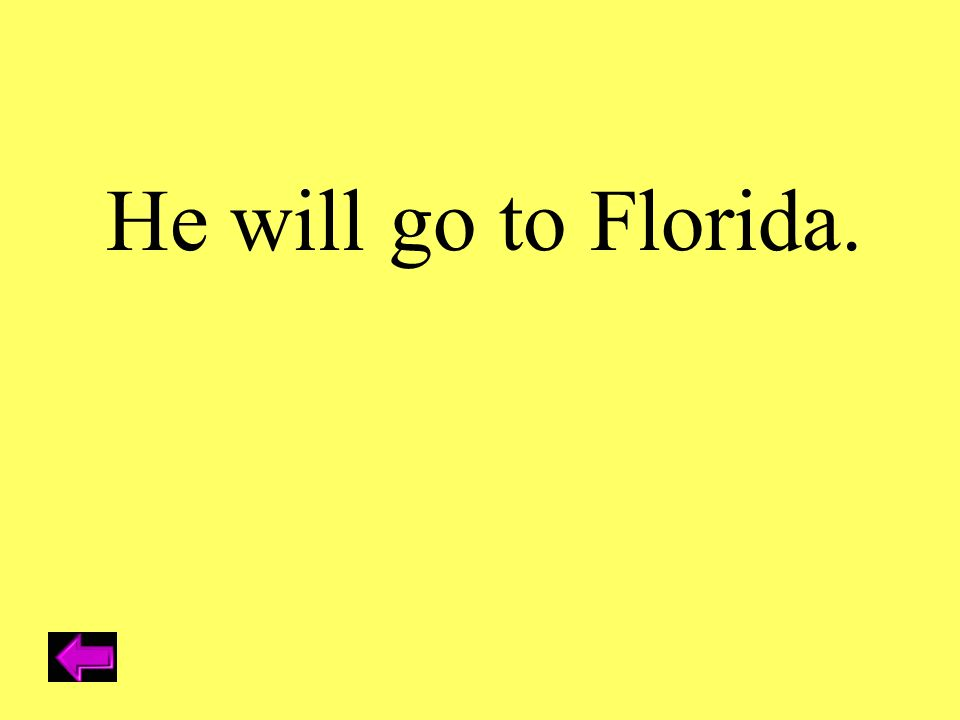 He will go to Florida.