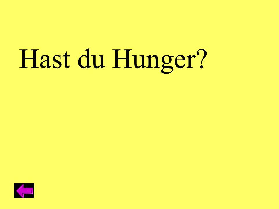 Hast du Hunger?