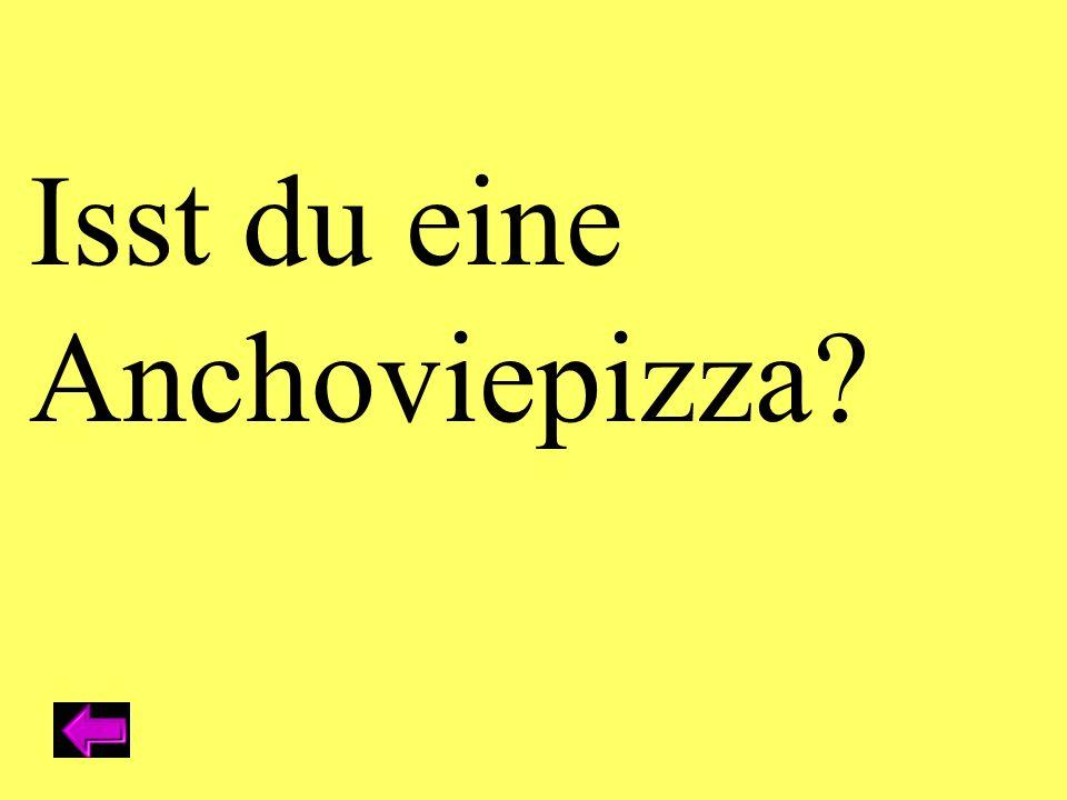 Isst du eine Anchoviepizza?