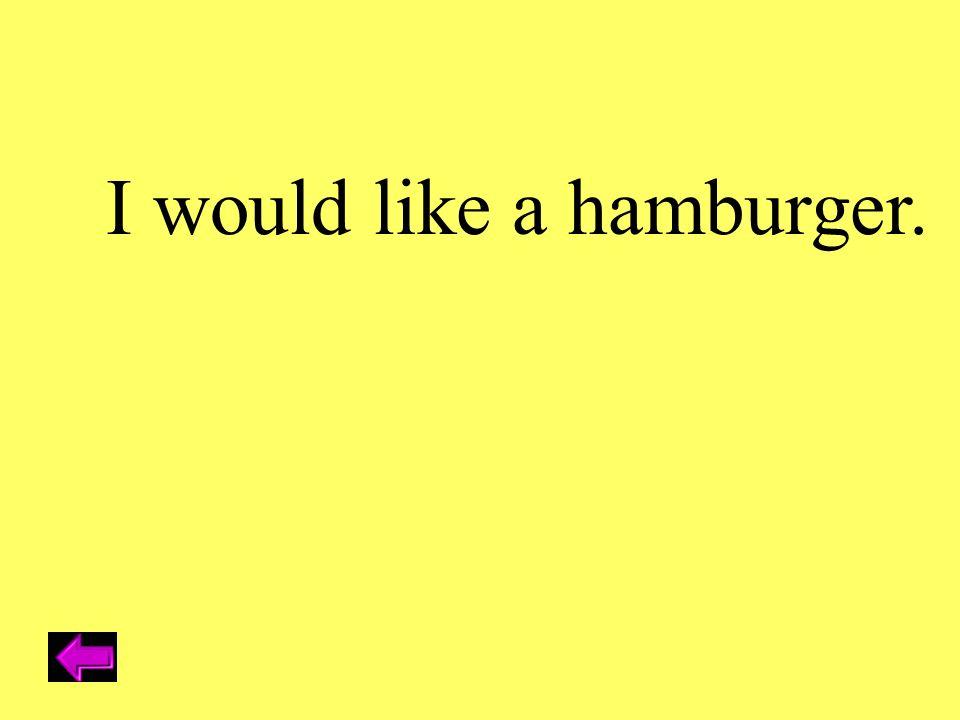I would like a hamburger.