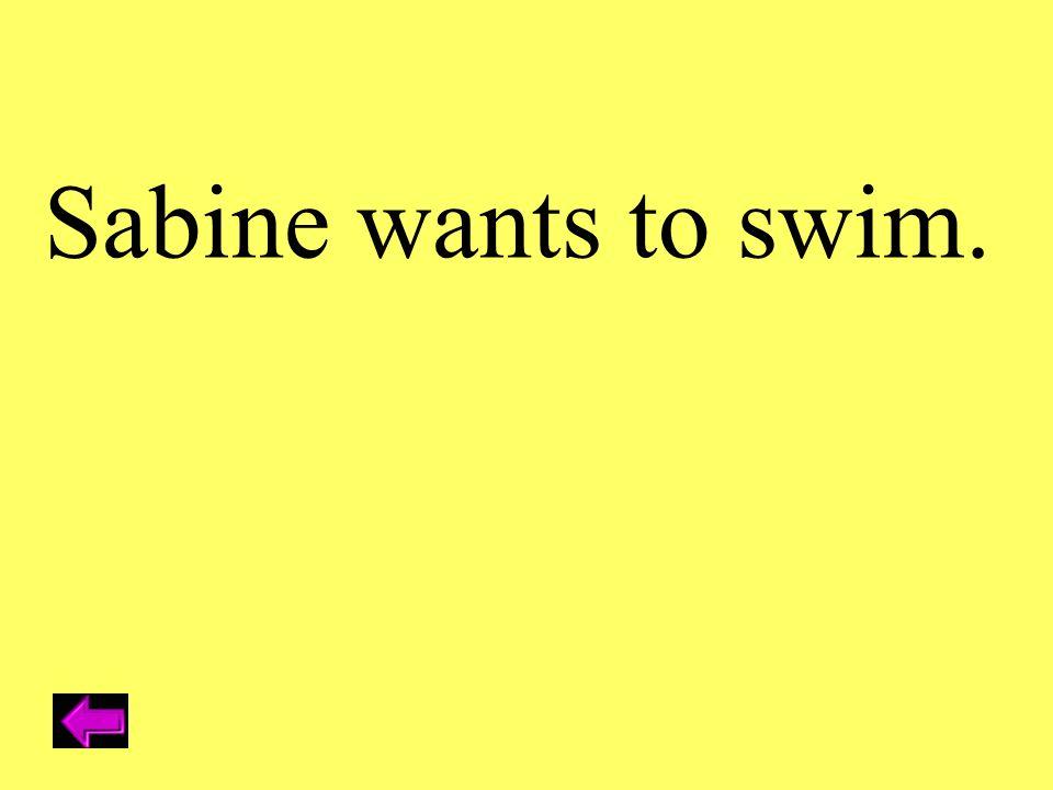 Sabine wants to swim.