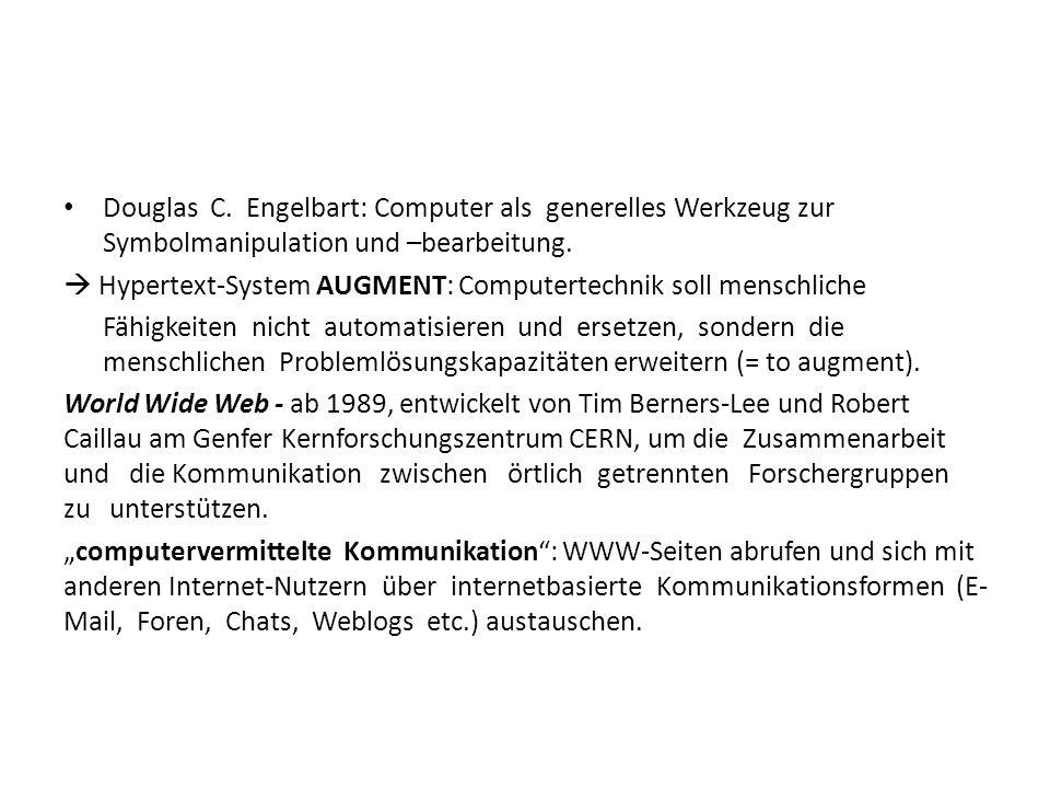 Douglas C.Engelbart: Computer als generelles Werkzeug zur Symbolmanipulation und –bearbeitung.