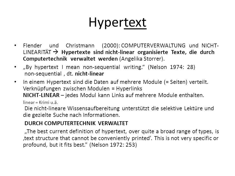 Hypertext Flender und Christmann (2000): COMPUTERVERWALTUNG und NICHT- LINEARITÄT Hypertexte sind nicht-linear organisierte Texte, die durch Computertechnik verwaltet werden (Angelika Storrer).