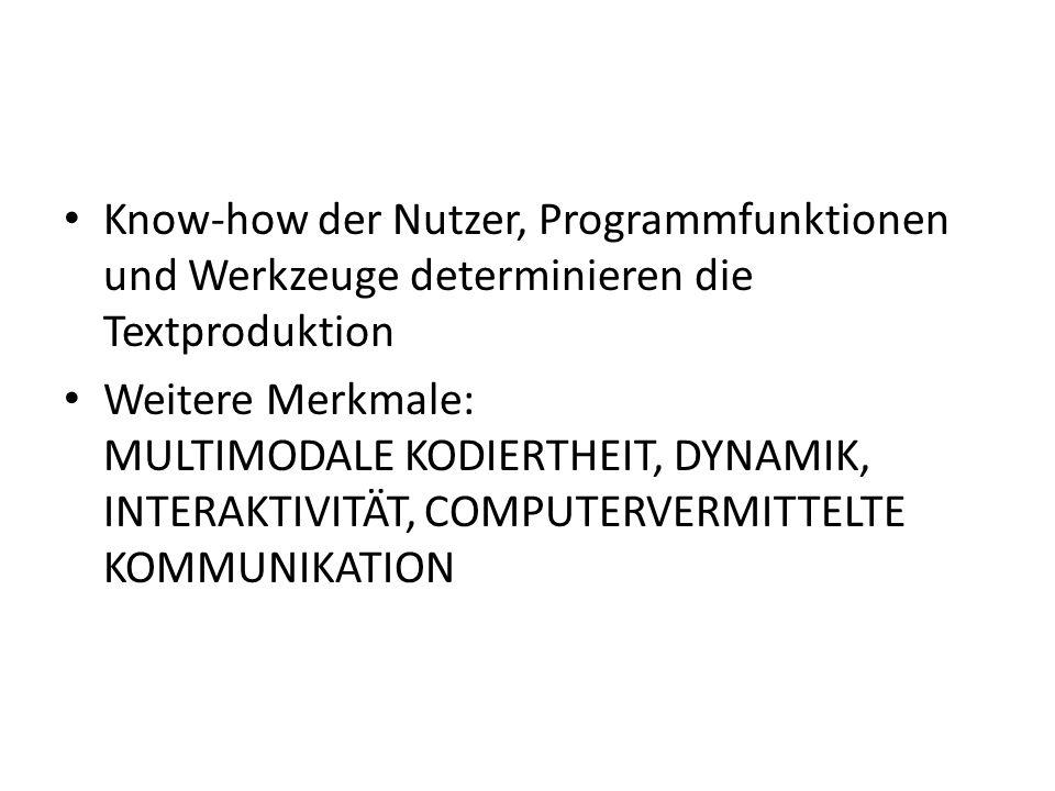 Know-how der Nutzer, Programmfunktionen und Werkzeuge determinieren die Textproduktion Weitere Merkmale: MULTIMODALE KODIERTHEIT, DYNAMIK, INTERAKTIVITÄT, COMPUTERVERMITTELTE KOMMUNIKATION
