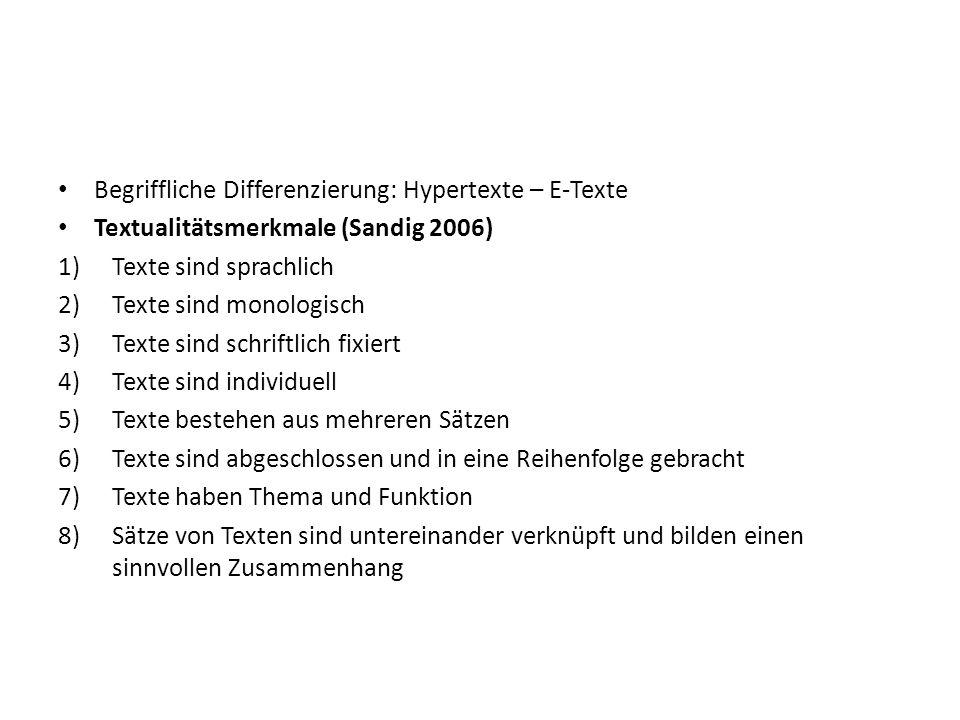 Begriffliche Differenzierung: Hypertexte – E-Texte Textualitätsmerkmale (Sandig 2006) 1)Texte sind sprachlich 2)Texte sind monologisch 3)Texte sind sc