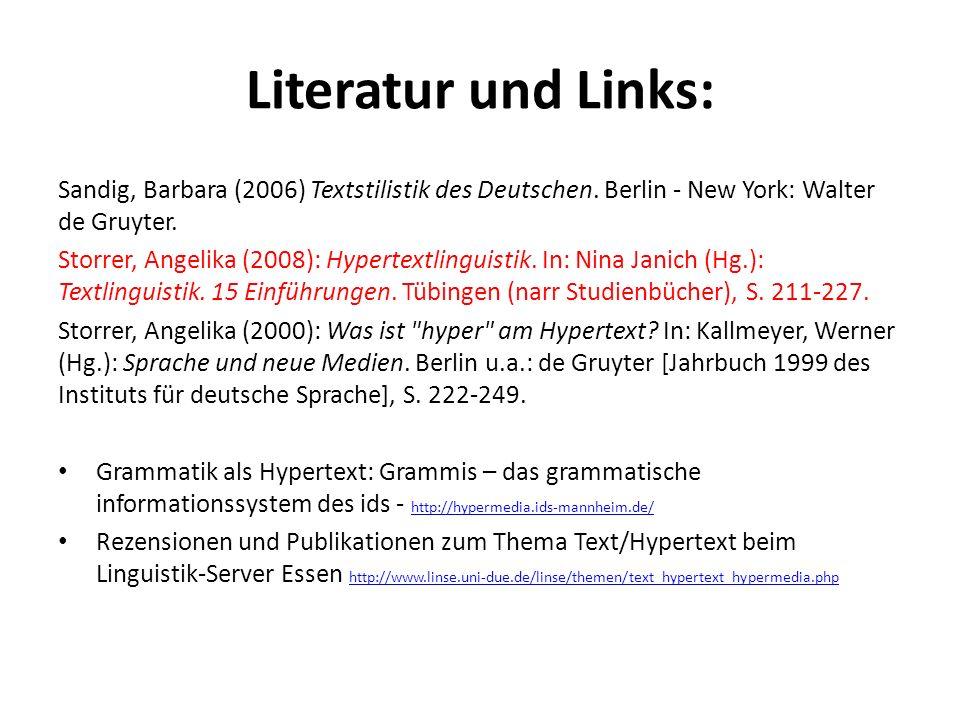 Literatur und Links: Sandig, Barbara (2006) Textstilistik des Deutschen. Berlin - New York: Walter de Gruyter. Storrer, Angelika (2008): Hypertextling