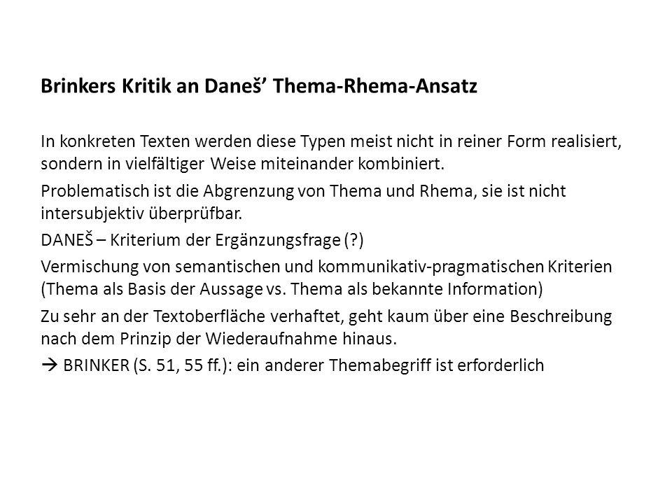 Brinkers Kritik an Daneš Thema-Rhema-Ansatz In konkreten Texten werden diese Typen meist nicht in reiner Form realisiert, sondern in vielfältiger Weise miteinander kombiniert.