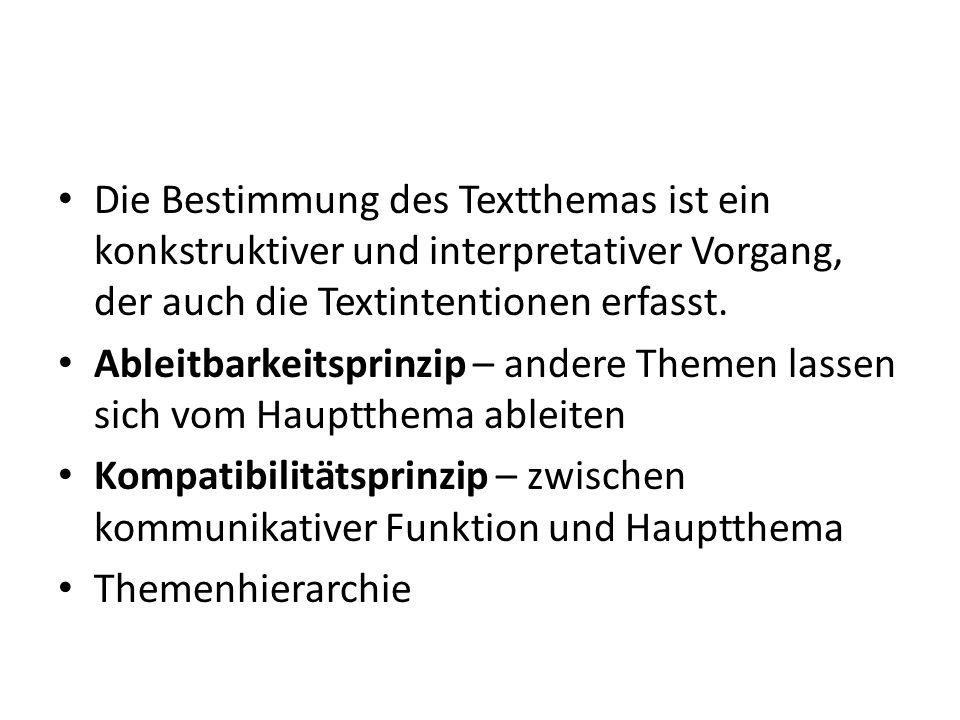 Die Bestimmung des Textthemas ist ein konkstruktiver und interpretativer Vorgang, der auch die Textintentionen erfasst.