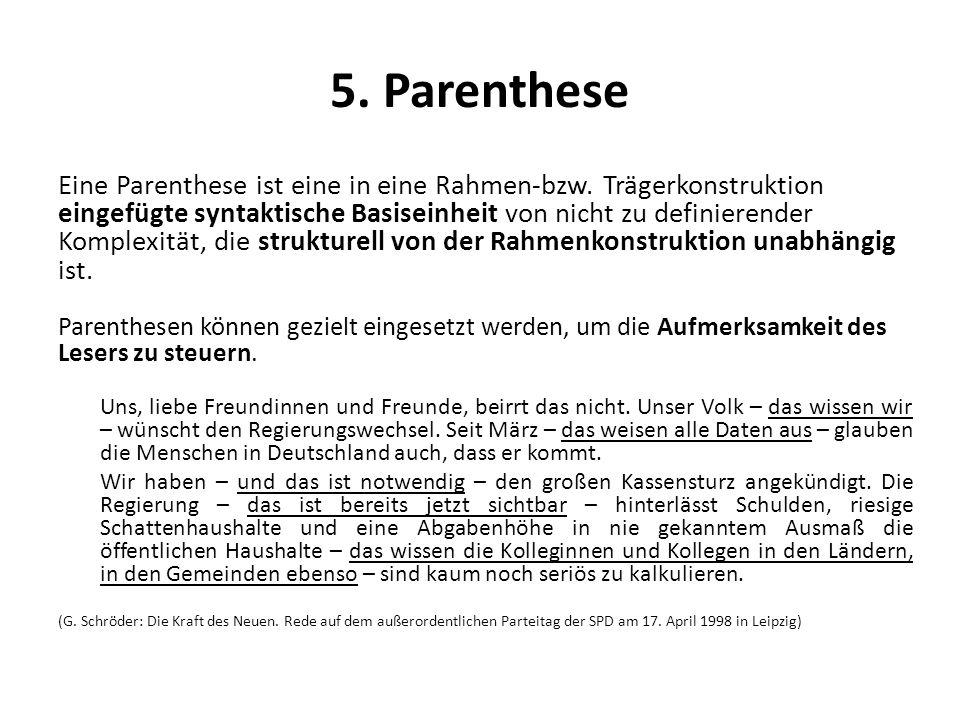 5. Parenthese Eine Parenthese ist eine in eine Rahmen-bzw. Trägerkonstruktion eingefügte syntaktische Basiseinheit von nicht zu definierender Komplexi