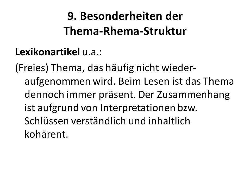 9. Besonderheiten der Thema-Rhema-Struktur Lexikonartikel u.a.: (Freies) Thema, das häufig nicht wieder- aufgenommen wird. Beim Lesen ist das Thema de