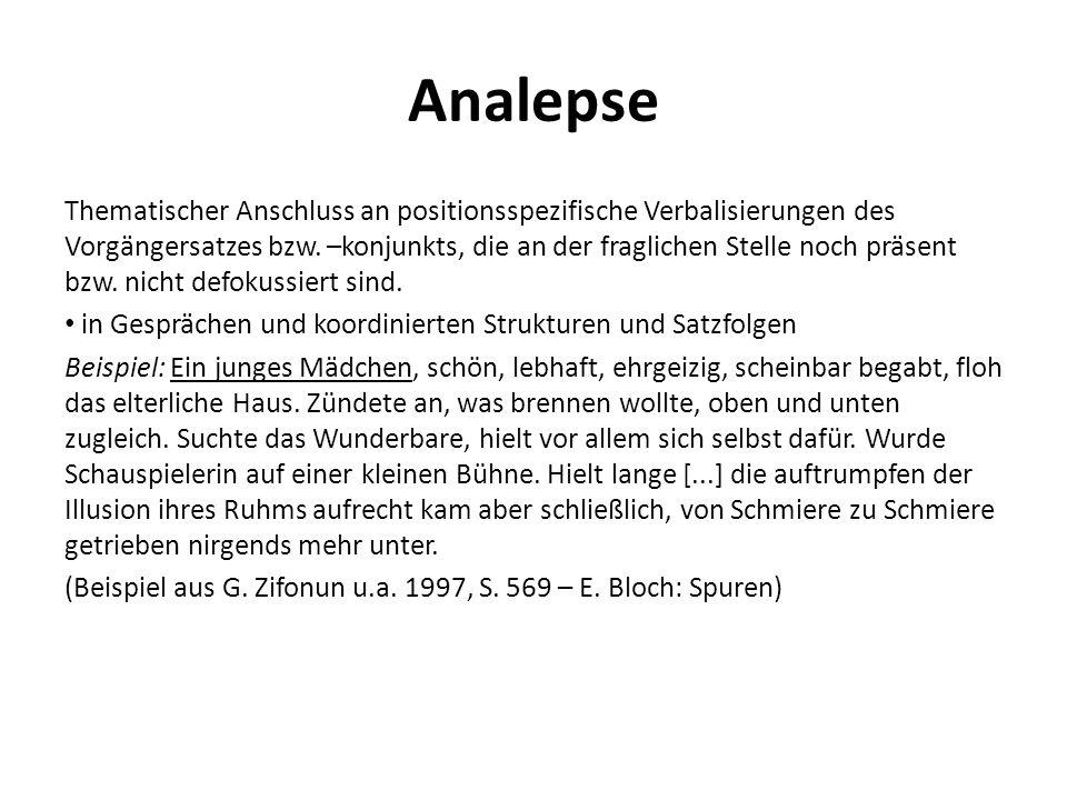 Analepse Thematischer Anschluss an positionsspezifische Verbalisierungen des Vorgängersatzes bzw. –konjunkts, die an der fraglichen Stelle noch präsen