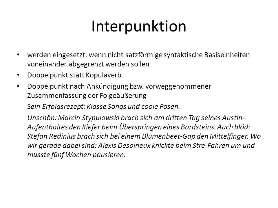 Interpunktion werden eingesetzt, wenn nicht satzförmige syntaktische Basiseinheiten voneinander abgegrenzt werden sollen Doppelpunkt statt Kopulaverb