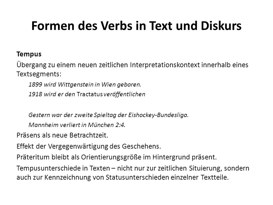 Formen des Verbs in Text und Diskurs Tempus Übergang zu einem neuen zeitlichen Interpretationskontext innerhalb eines Textsegments: 1899 wird Wittgens