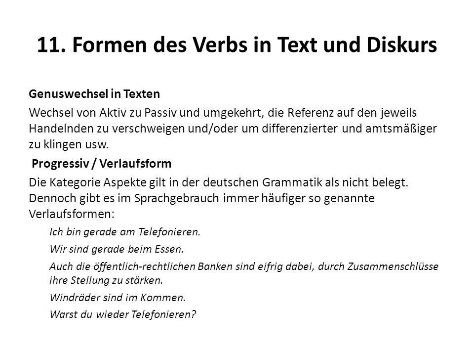 11. Formen des Verbs in Text und Diskurs Genuswechsel in Texten Wechsel von Aktiv zu Passiv und umgekehrt, die Referenz auf den jeweils Handelnden zu