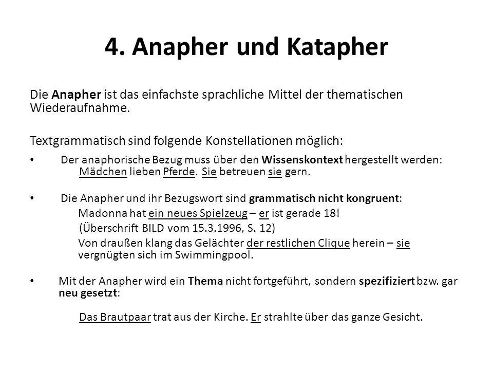4. Anapher und Katapher Die Anapher ist das einfachste sprachliche Mittel der thematischen Wiederaufnahme. Textgrammatisch sind folgende Konstellation