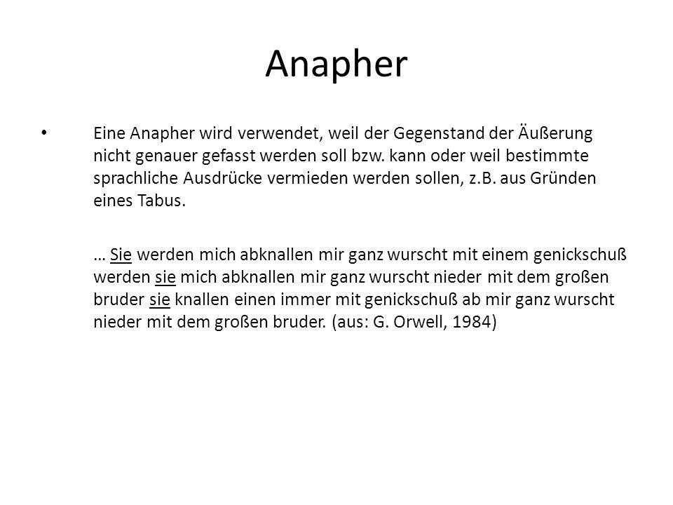 Anapher Eine Anapher wird verwendet, weil der Gegenstand der Äußerung nicht genauer gefasst werden soll bzw. kann oder weil bestimmte sprachliche Ausd