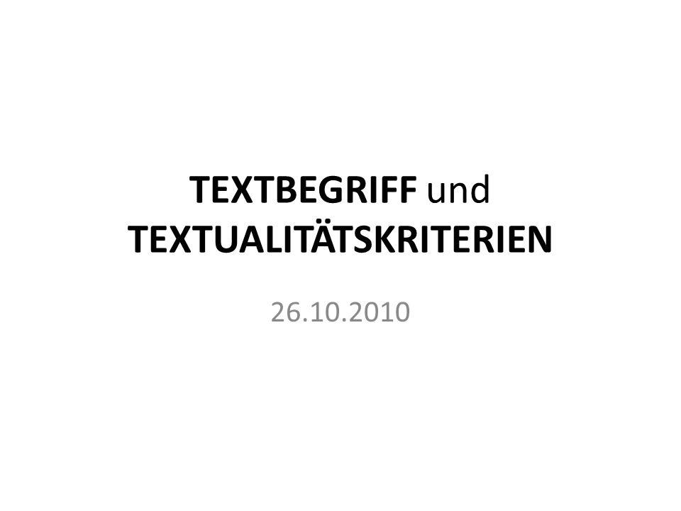 TEXTBEGRIFF und TEXTUALITÄTSKRITERIEN 26.10.2010